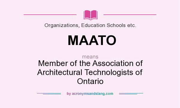 What does MAATO mean? It stands for Member of the Association of Architectural Technologists of Ontario