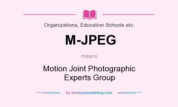 What does M-JPEG mean? It stands for Motion Joint Photographic Experts Group