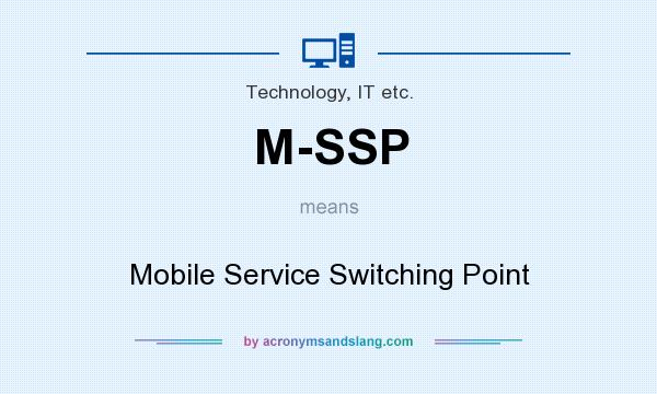 What does M-SSP mean? It stands for Mobile Service Switching Point