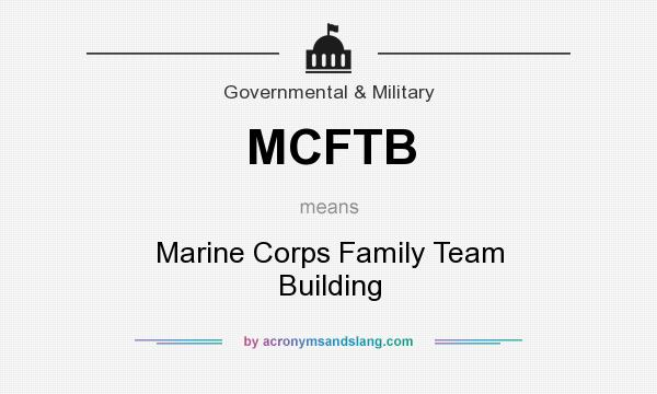 What does MCFTB mean? It stands for Marine Corps Family Team Building