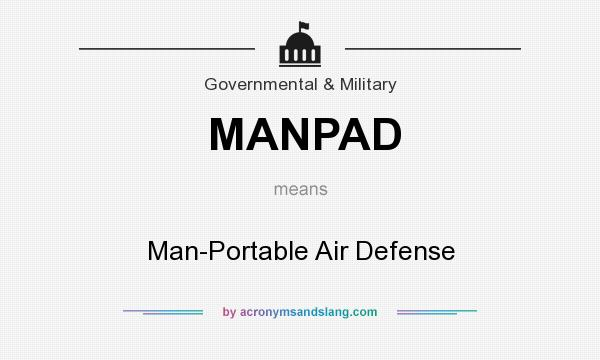 What does MANPAD mean? It stands for Man-Portable Air Defense
