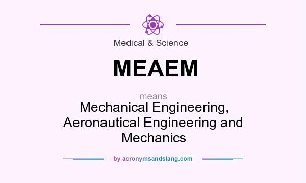 What does MEAEM mean? It stands for Mechanical Engineering, Aeronautical Engineering and Mechanics