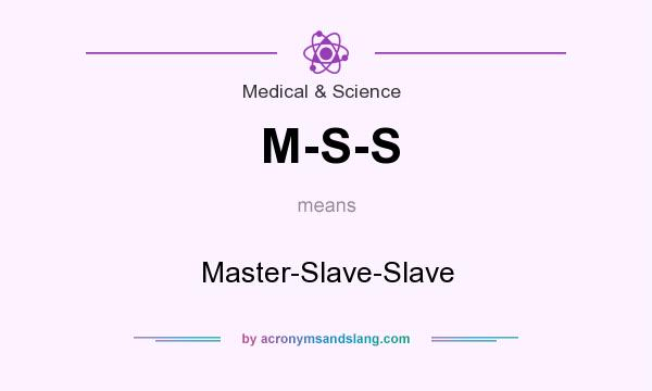 What does M-S-S mean? It stands for Master-Slave-Slave