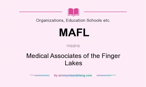 What does MAFL mean? It stands for Medical Associates of the Finger Lakes