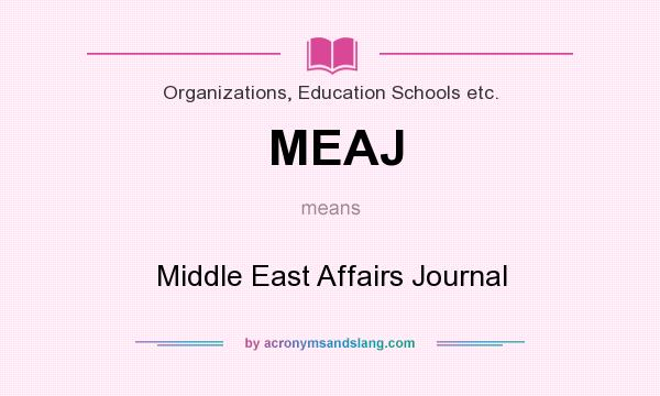What does MEAJ mean? It stands for Middle East Affairs Journal