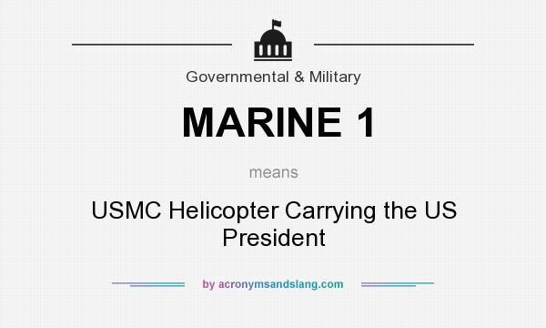 What does MARINE 1 mean? It stands for USMC Helicopter Carrying the US President