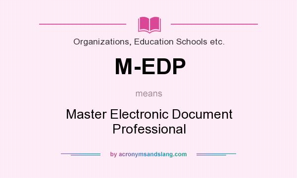 What does M-EDP mean? It stands for Master Electronic Document Professional
