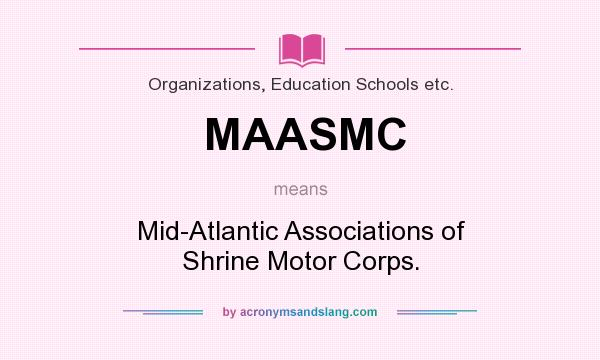 What does MAASMC mean? It stands for Mid-Atlantic Associations of Shrine Motor Corps.