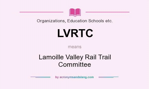 What does LVRTC mean? It stands for Lamoille Valley Rail Trail Committee