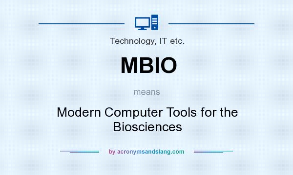What does MBIO mean? It stands for Modern Computer Tools for the Biosciences