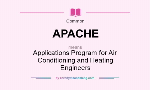 What does APACHE mean? It stands for Applications Program for Air Conditioning and Heating Engineers