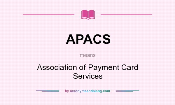 What does APACS mean? It stands for Association of Payment Card Services