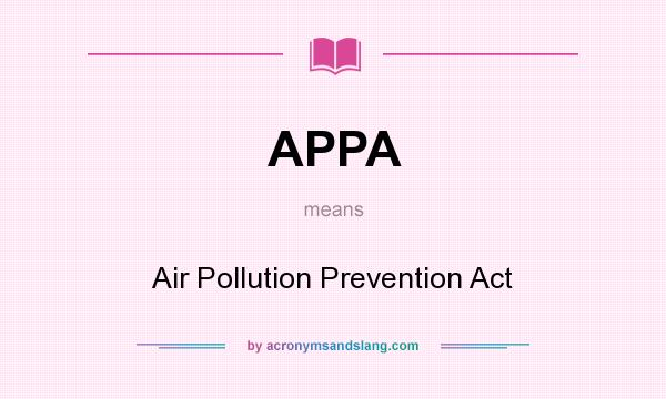 What does APPA mean? It stands for Air Pollution Prevention Act