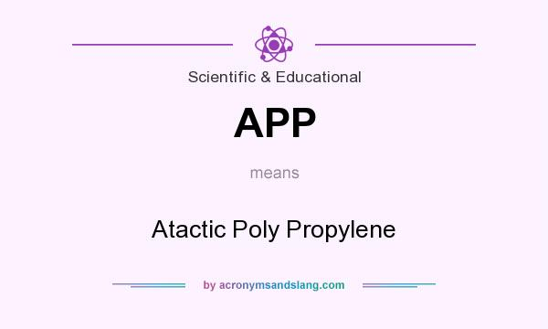 What does APP mean? It stands for Atactic Poly Propylene