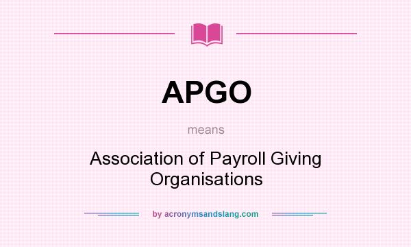 What does APGO mean? It stands for Association of Payroll Giving Organisations