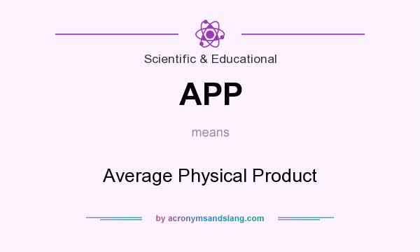 What does APP mean? It stands for Average Physical Product