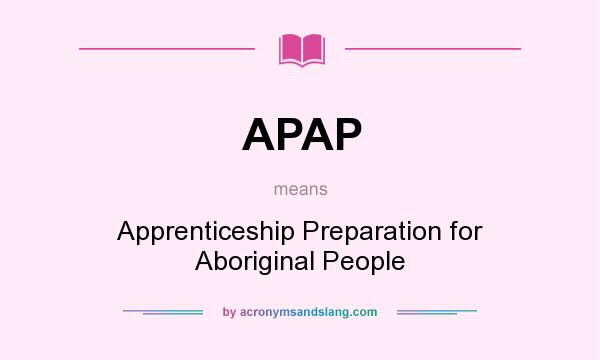 What does APAP mean? It stands for Apprenticeship Preparation for Aboriginal People
