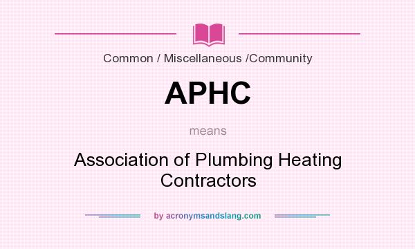 What does APHC mean? It stands for Association of Plumbing Heating Contractors