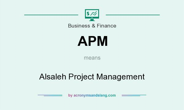 What does APM mean? It stands for Alsaleh Project Management