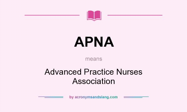 What does APNA mean? It stands for Advanced Practice Nurses Association