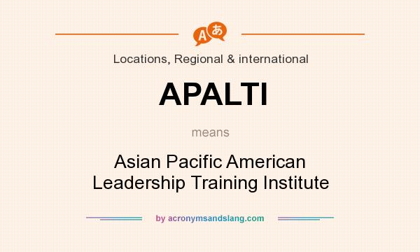 What does APALTI mean? It stands for Asian Pacific American Leadership Training Institute