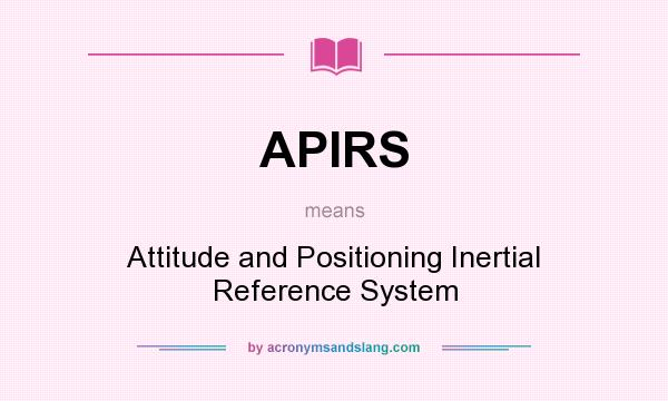 What does APIRS mean? It stands for Attitude and Positioning Inertial Reference System