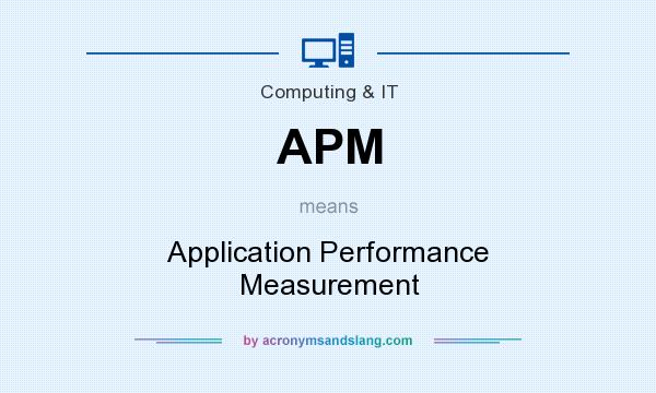 What does APM mean? It stands for Application Performance Measurement