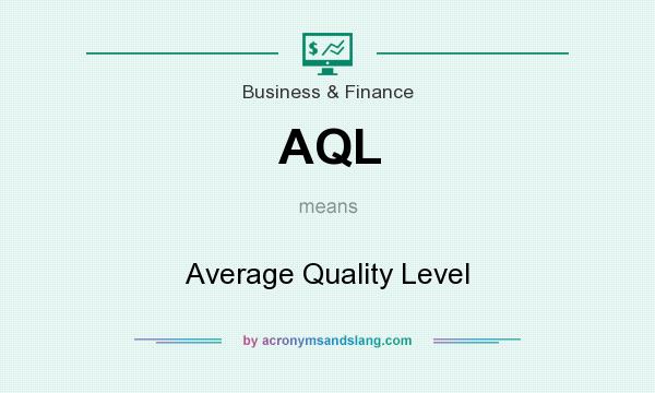 What does AQL mean? It stands for Average Quality Level