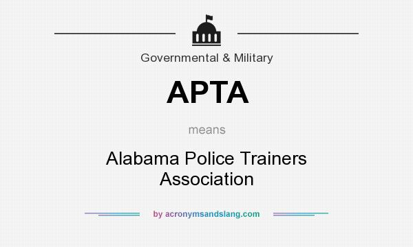 What does APTA mean? It stands for Alabama Police Trainers Association
