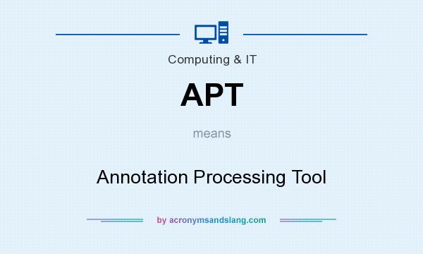 What does APT mean? It stands for Annotation Processing Tool