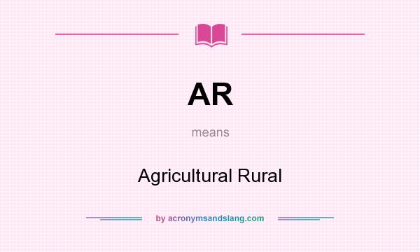 What does AR mean? It stands for Agricultural Rural