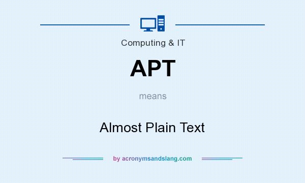 What does APT mean? It stands for Almost Plain Text