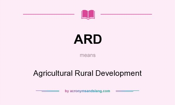 What does ARD mean? It stands for Agricultural Rural Development