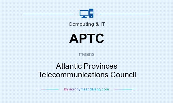 What does APTC mean? It stands for Atlantic Provinces Telecommunications Council