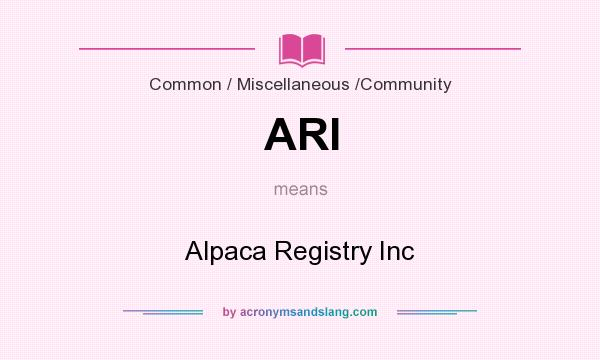 What does ARI mean? It stands for Alpaca Registry Inc