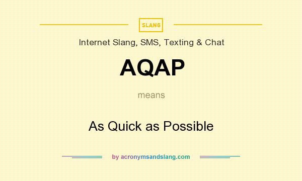 What does AQAP mean? It stands for As Quick as Possible