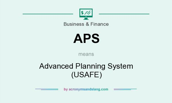 What does APS mean? It stands for Advanced Planning System (USAFE)