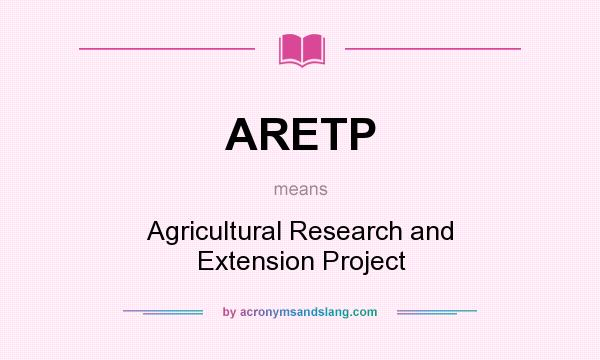What does ARETP mean? It stands for Agricultural Research and Extension Project