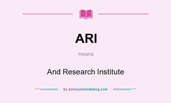 What does ARI mean? It stands for And Research Institute