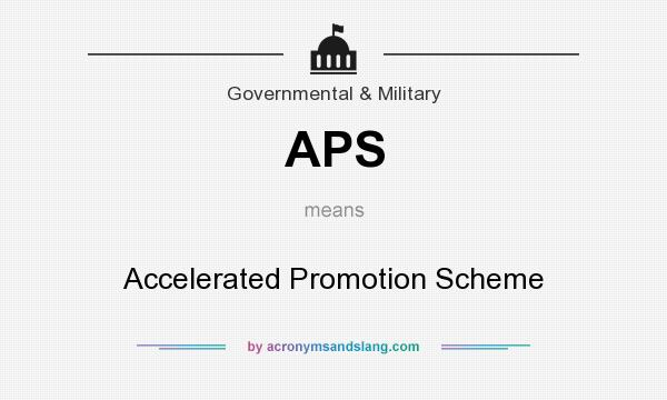 What does APS mean? It stands for Accelerated Promotion Scheme