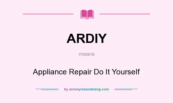 What does ARDIY mean? It stands for Appliance Repair Do It Yourself