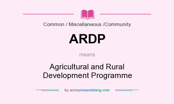 What does ARDP mean? It stands for Agricultural and Rural Development Programme