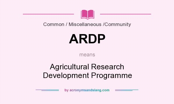 What does ARDP mean? It stands for Agricultural Research Development Programme