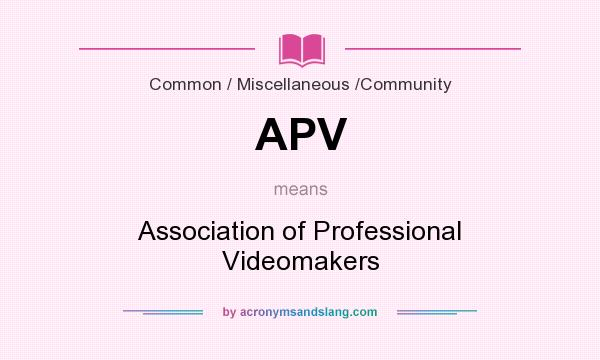 What does APV mean? It stands for Association of Professional Videomakers