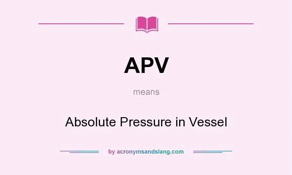 What does APV mean? It stands for Absolute Pressure in Vessel