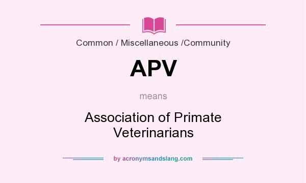 What does APV mean? It stands for Association of Primate Veterinarians