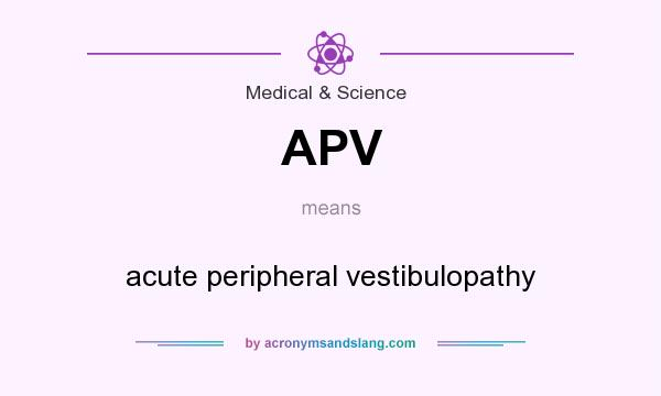 What does APV mean? It stands for acute peripheral vestibulopathy