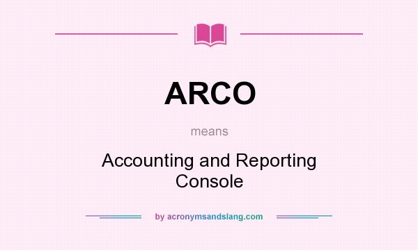 What does ARCO mean? It stands for Accounting and Reporting Console