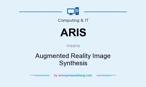 What does ARIS mean? It stands for Augmented Reality Image Synthesis
