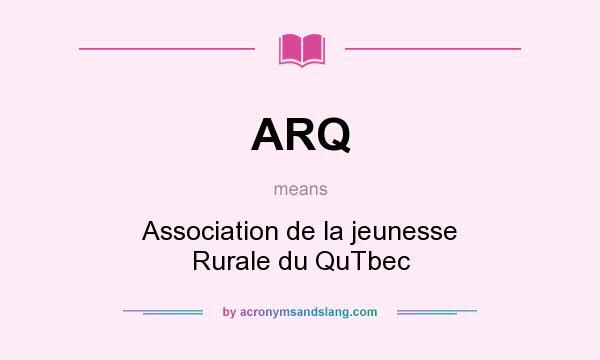 What does ARQ mean? It stands for Association de la jeunesse Rurale du QuTbec